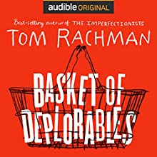 Basket of Deplorables | Livre audio Auteur(s) : Tom Rachman Narrateur(s) : Edoardo Ballerini, Robin Miles, Jonathan Davis, Oliver Wyman, Allyson Johnson