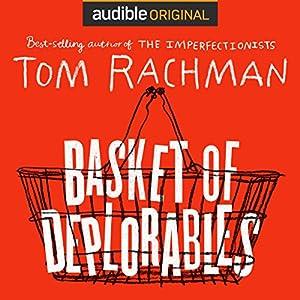 Basket of Deplorables Audiobook by Tom Rachman Narrated by Edoardo Ballerini, Robin Miles, Jonathan Davis, Oliver Wyman, Allyson Johnson