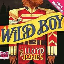 Wild Boy | Livre audio Auteur(s) : Rob Lloyd Jones Narrateur(s) : Daniel Coonan