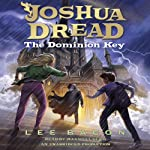 Joshua Dread: The Dominion Key | Lee Bacon