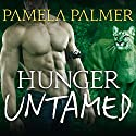 Hunger Untamed: Feral Warriors, Book 5 (       UNABRIDGED) by Pamela Palmer Narrated by Rob Shapiro