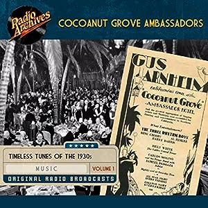 Cocoanut Grove Ambassadors, Volume 1 Hörspiel von  Transco Gesprochen von: Gus Arnheim, Jimmie Grier, Phil Harris, Ted Fio Rito
