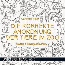 Die korrekte Anordnung der Tiere im Zoo: Satieren und Kurzgeschichten Hörbuch von Christian Ritter Gesprochen von: Christian Ritter