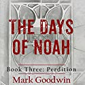 Perdition: The Days of Noah, Book Three Audiobook by Mark Goodwin Narrated by Kevin Pierce