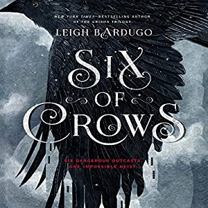 Six of Crows (       UNABRIDGED) by Leigh Bardugo Narrated by Jay Snyder, David Ledoux, Lauren Fortgang, Roger Clark, Elizabeth Evans, Tristan Morris, Brandon Rubin