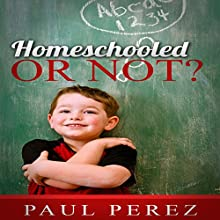 Homeschooled or Not? (       UNABRIDGED) by Paul Perez Narrated by Michelle Babb