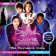 The Sarah Jane Adventures: The Thirteenth Stone Audiobook by Justin Richards Narrated by Elisabeth Sladen