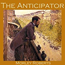 The Anticipator (       UNABRIDGED) by Morley Roberts Narrated by Cathy Dobson