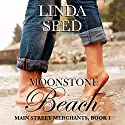 Moonstone Beach: Main Street Merchants, Book 1 Audiobook by Linda Seed Narrated by Avie Paige