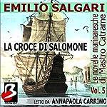 Le Novelle Marinaresche, Vol. 5: La Croce di Salomone [The Seafaring Novels, Vol. 5: The Cross of Solomon] | Emilio Salgari