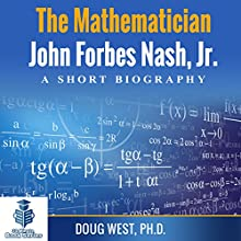 The Mathematician John Forbes Nash Jr.: A Short Biography: 30 Minute Book Series, Book 16 Audiobook by Doug West Narrated by Gregory Diehl
