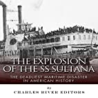 The Explosion of the SS Sultana: The…