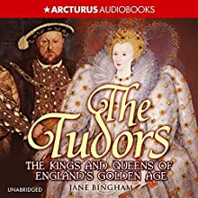 The Tudors: Kings and Queens of England's Golden Age (       UNABRIDGED) by Jane Bingham Narrated by Gabrielle Glaister