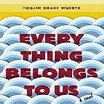 Everything Belongs to Us: A Novel | Yoojin Grace Wuertz