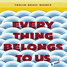 Everything Belongs to Us: A Novel Audiobook by Yoojin Grace Wuertz Narrated by Greta Jung