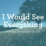 I Would See Everything | Jessica Barksdale Inclán