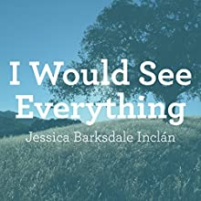 I Would See Everything Audiobook by Jessica Barksdale Inclán Narrated by Romy Nordlinger