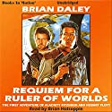 Requiem for a Ruler of Worlds: The First Adventure of Alacrity Fitzhugh & Hobart Floyt Audiobook by Brian Daley Narrated by Brian Holsopple