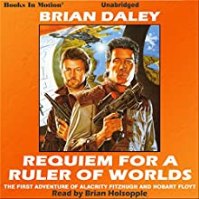 Requiem for a Ruler of Worlds: The First Adventure of Alacrity Fitzhugh & Hobart Floyt (       UNABRIDGED) by Brian Daley Narrated by Brian Holsopple