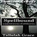 Spellbound: Timeless Trilogy, Book Two (       UNABRIDGED) by Tallulah Grace Narrated by Rebecca Horton