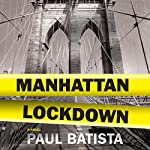 Manhattan Lockdown: A Novel | Paul Batista