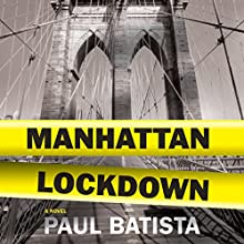 Manhattan Lockdown: A Novel Audiobook by Paul Batista Narrated by Rob Saladino