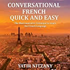 Conversational French Quick and Easy: For Beginners, Intermediate, and Advanced Speakers Hörbuch von Yatir Nitzany Gesprochen von: Amanda Parrotte