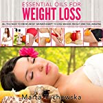 Essential Oils for Natural Weight Loss: All You Need to Know About Aromatherapy to Lose Massive Weight and Feel Amazing | Marta Tuchowska
