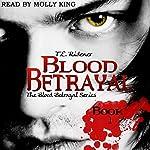 Blood Betrayal: The Blood Betrayal Series, Book 1 | T.E. Ridener