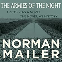 The Armies of the Night: History as a Novel, the Novel as History Audiobook by Norman Mailer Narrated by Scott Brick