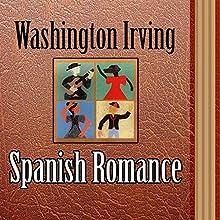 Spanish Romance (Annotated) (       UNABRIDGED) by Washington Irving Narrated by Anastasia Bertollo
