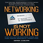 Networking Is Not Working: Stop Collecting Business Cards and Start Making Meaningful Connections | [Derek Coburn]