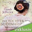 Die Tochter des Seidenhändlers Hörbuch von Dinah Jefferies Gesprochen von: Anja Gräfenstein
