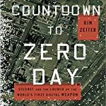 Countdown to Zero Day: Stuxnet and the Launch of the World's First Digital Weapon | Kim Zetter
