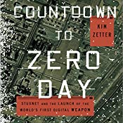 Countdown to Zero Day: Stuxnet and the Launch of the World's First Digital Weapon | [Kim Zetter]