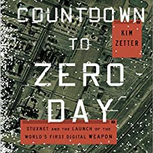 Countdown to Zero Day: Stuxnet and the Launch of the World's First Digital Weapon (       UNABRIDGED) by Kim Zetter Narrated by Joe Ochman