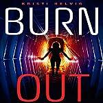 Burn Out | Kristi Helvig