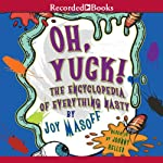 Oh Yuck! The Encyclopedia of Everything Nasty   Joy Masoff