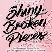 Shiny Broken Pieces: A Tiny Pretty Things Novel Audiobook by Sona Charaipotra Narrated by Laura Delano, Nora Hunter, Imani Parks