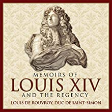 Memoirs of Louis XIV and the Regency | Livre audio Auteur(s) : Louis de Rouvroy, Duc de Saint-Simon, Bayle St. John - translator Narrateur(s) : Grover Gardner