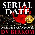 Serial Date: Leine Basso, Book 1 (       UNABRIDGED) by D. V. Berkom Narrated by James Killavey