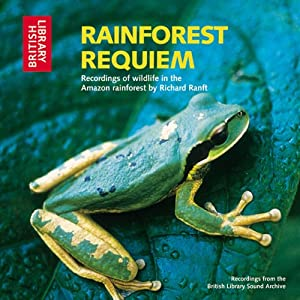 Rainforest Requiem: Recordings of Wildlife in the Amazon Rainforest | [Richard Ranft]
