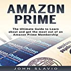 Amazon Prime: The Ultimate Guide to Learn About and Get the Most out of an Amazon Prime Membership Hörbuch von John Slavio Gesprochen von: Rod Elmore