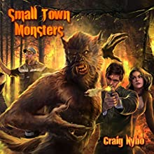 Small Town Monsters (       UNABRIDGED) by Craig Nybo Narrated by Craig Nybo