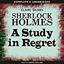 Sherlock Holmes: A Study in Regret (       UNABRIDGED) by Claire Daines Narrated by David Collins