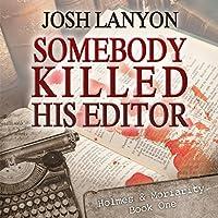 Somebody Killed His Editor: Holmes & Moriarity, Book 1 Hörbuch von Josh Lanyon Gesprochen von: Kevin R. Free