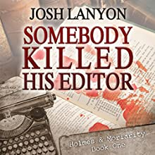 Somebody Killed His Editor: Holmes & Moriarity, Book 1 | Livre audio Auteur(s) : Josh Lanyon Narrateur(s) : Kevin R. Free