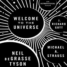 Welcome to the Universe: An Astrophysical Tour | Livre audio Auteur(s) : Neil deGrasse Tyson, Michael A. Strauss, J. Richard Gott Narrateur(s) : Michael Butler Murray