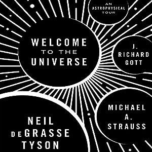 Welcome to the Universe: An Astrophysical Tour Hörbuch von Neil deGrasse Tyson, Michael A. Strauss, J. Richard Gott Gesprochen von: Michael Butler Murray