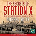 The Secrets of Station X: How the Bletchley Park codebreakers helped win the war Audiobook by Michael Smith Narrated by Patrick Molyneux